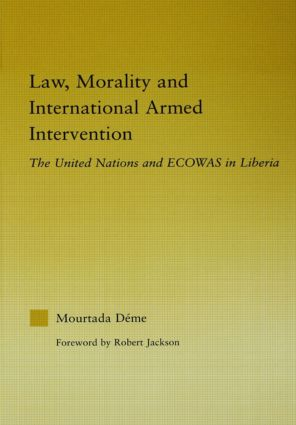 Law, Morality, and International Armed Intervention: The United Nations and ECOWAS (Hardback) book cover