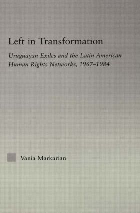Left in Transformation: Uruguayan Exiles and the Latin American Human Rights Network, 1967 -1984 (Hardback) book cover