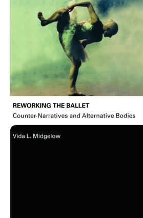 Reworking the Ballet: Counter Narratives and Alternative Bodies (Paperback) book cover