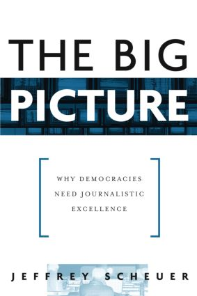 The Big Picture: Why Democracies Need Journalistic Excellence (Paperback) book cover
