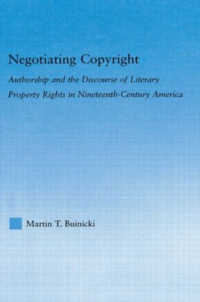 Negotiating Copyright: Authorship and the Discourse of Literary Property Rights in Nineteenth-Century America, 1st Edition (Hardback) book cover