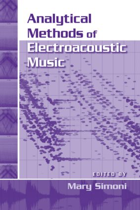 Analytical Methods of Electroacoustic Music: 1st Edition (Hardback) book cover