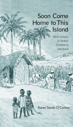 Soon Come Home to This Island: West Indians in British Children's Literature (Hardback) book cover
