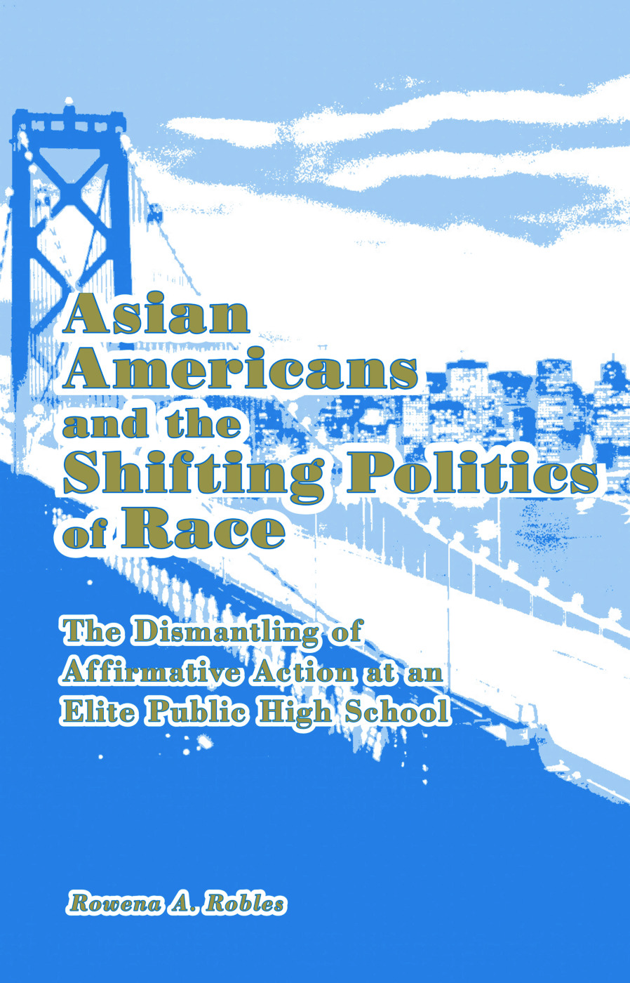 Asian Americans and the Shifting Politics of Race: The Dismantling of Affirmative Action at an Elite Public High School book cover