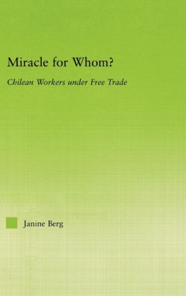 Miracle for Whom?: Chilean Workers Under Free Trade book cover