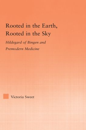 Rooted in the Earth, Rooted in the Sky: Hildegard of Bingen and Premodern Medicine (Paperback) book cover