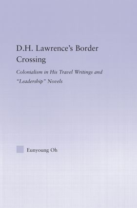D.H. Lawrence's Border Crossing: Colonialism in His Travel Writing and Leadership Novels (Hardback) book cover