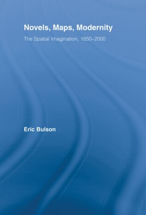 Novels, Maps, Modernity: The Spatial Imagination, 1850–2000, 1st Edition (Hardback) book cover