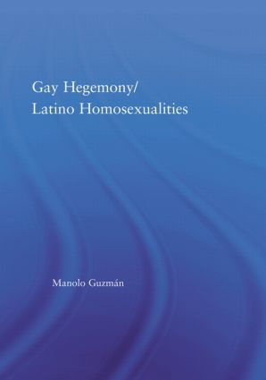 Gay Hegemony/ Latino Homosexualites: 1st Edition (Hardback) book cover