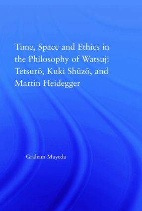 Time, Space, and Ethics in the Thought of Martin Heidegger, Watsuji Tetsuro, and Kuki Shuzo: 1st Edition (Hardback) book cover