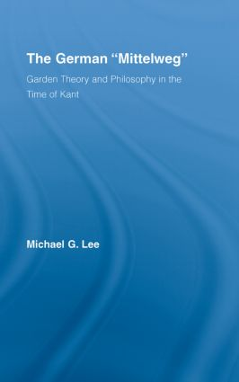 The German Mittelweg: Garden Theory and Philosophy in the Time of Kant (Hardback) book cover