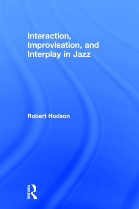 Interaction, Improvisation, and Interplay in Jazz (Hardback) book cover