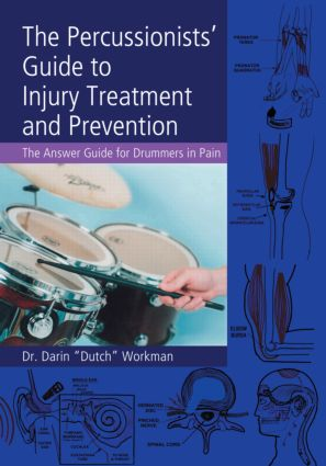 The Percussionists' Guide to Injury Treatment and Prevention: The Answer Guide to Drummers in Pain (Paperback) book cover
