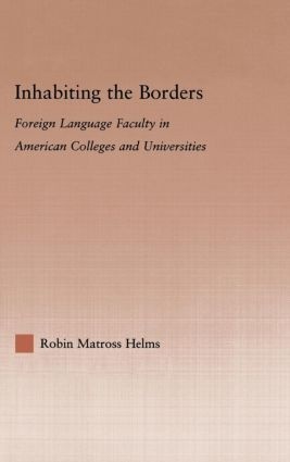 Inhabiting the Borders: Foreign Language Faculty in American Colleges and Universities (Hardback) book cover