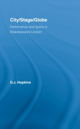 City/Stage/Globe: Performance and Space in Shakespeare's London, 1st Edition (Hardback) book cover