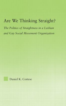 Are We Thinking Straight?: The Politics of Straightness in a Lesbian and Gay Social Movement Organization, 1st Edition (Hardback) book cover
