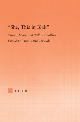 She, this in Blak: Vision, Truth, and Will in Geoffrey Chaucer's Troilus and Ciseyde (Hardback) book cover