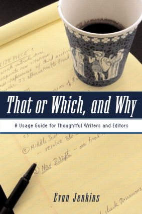 That or Which, and Why: A Usage Guide for Thoughtful Writers and Editors, 1st Edition (Paperback) book cover