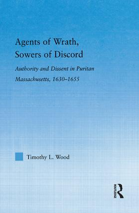 Agents of Wrath, Sowers of Discord: Authority and Dissent in Puritan Massachusetts, 1630-1655 book cover