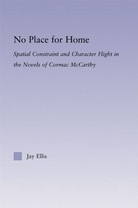 No Place for Home: Spatial Constraint and Character Flight in the Novels of Cormac McCarthy (Hardback) book cover