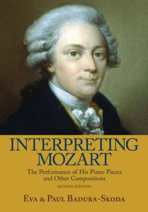 Interpreting Mozart: The Performance of His Piano Pieces and Other Compositions, 2nd Edition (Hardback) book cover