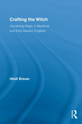 Crafting the Witch: Gendering Magic in Medieval and Early Modern England (Hardback) book cover