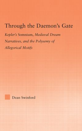 Through the Daemon's Gate: Kepler's Somnium, Medieval Dream Narratives, and the Polysemy of Allegorical Motifs (Hardback) book cover