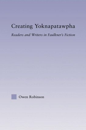 Creating Yoknapatawpha: Readers and Writers in Faulkner's Fiction (Hardback) book cover