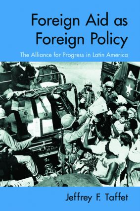 Foreign Aid as Foreign Policy: The Alliance for Progress in Latin America, 1st Edition (Paperback) book cover