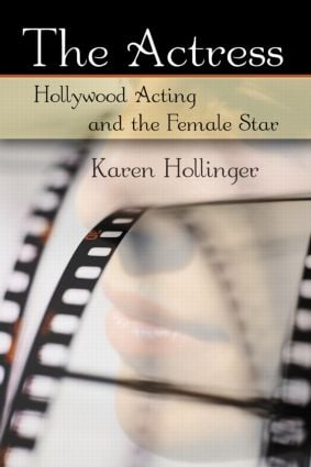 The Actress: Hollywood Acting and the Female Star, 1st Edition (Paperback) book cover