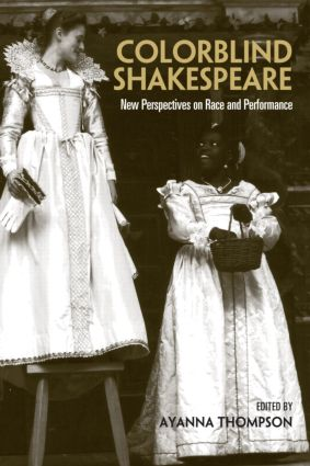 Colorblind Shakespeare: New Perspectives on Race and Performance, 1st Edition (Hardback) book cover