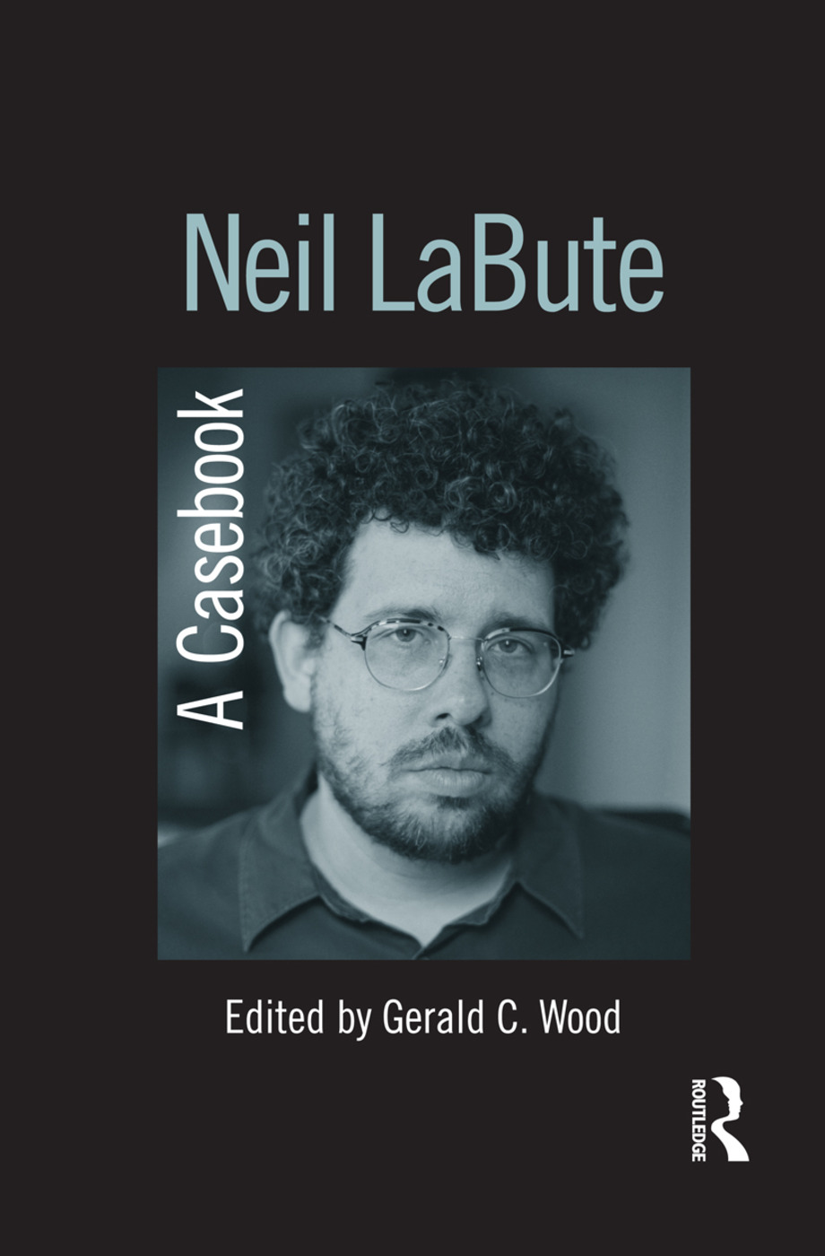 Neil LaBute: A Casebook (Hardback) book cover