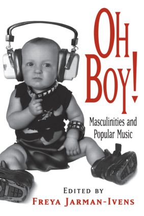 Oh Boy!: Masculinities and Popular Music, 1st Edition (Paperback) book cover
