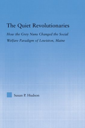 The Quiet Revolutionaries: How the Grey Nuns Changed the Social Welfare Paradigm of Lewiston, Maine, 1st Edition (Hardback) book cover