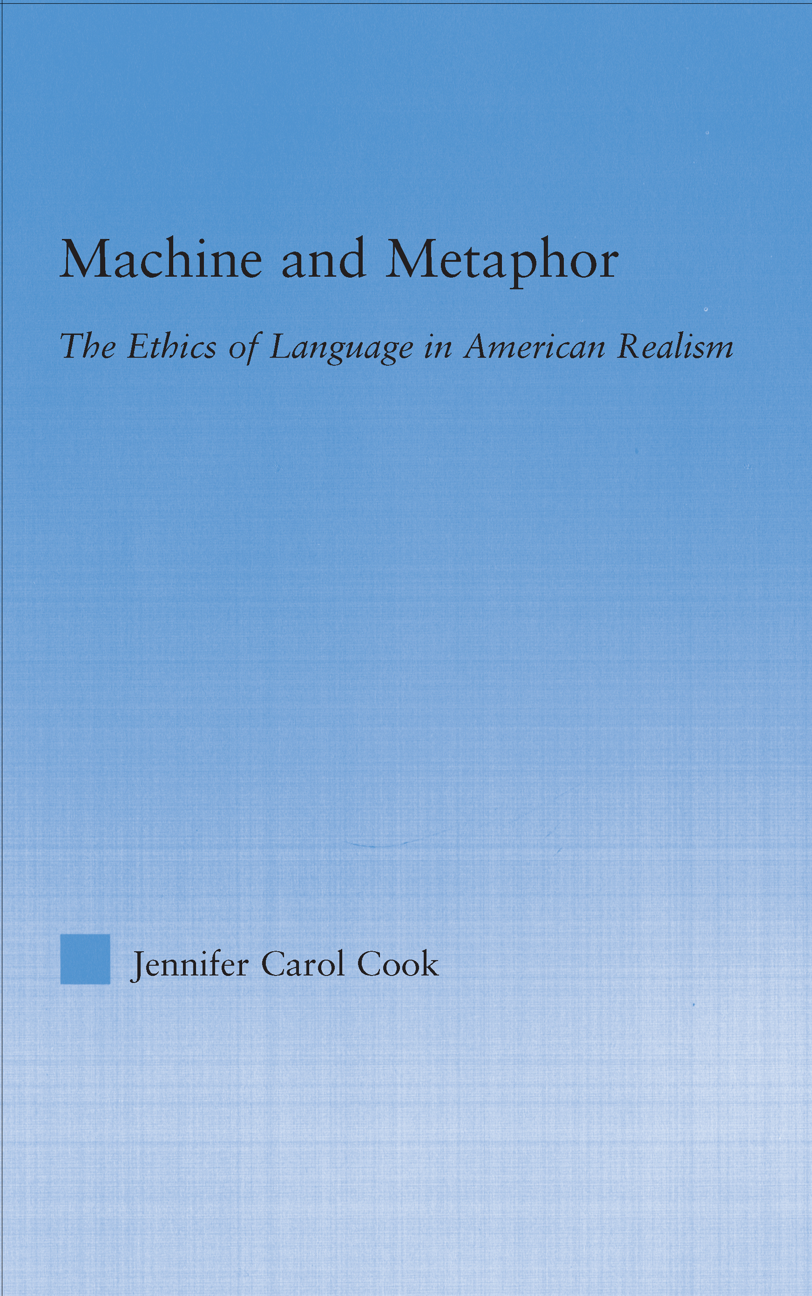Machine and Metaphor: The Ethics of Language in American Realism (Hardback) book cover