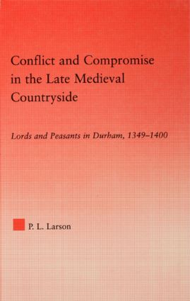 Conflict and Compromise in the Late Medieval Countryside: Lords and Peasants in Durham, 1349-1400 (Hardback) book cover
