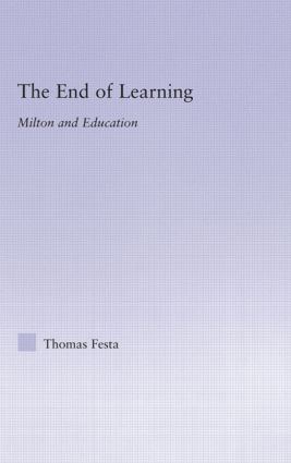 The End of Learning: Milton and Education, 1st Edition (Hardback) book cover