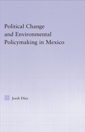 Political Change and Environmental Policymaking in Mexico: 1st Edition (Hardback) book cover