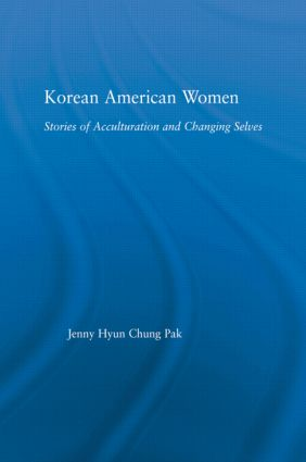 Korean American Women: Stories of Acculturation and Changing Selves book cover