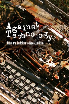 Against Technology: From the Luddites to Neo-Luddism (Paperback) book cover