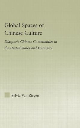 Global Spaces of Chinese Culture: Diasporic Chinese Communities in the United States and Germany book cover