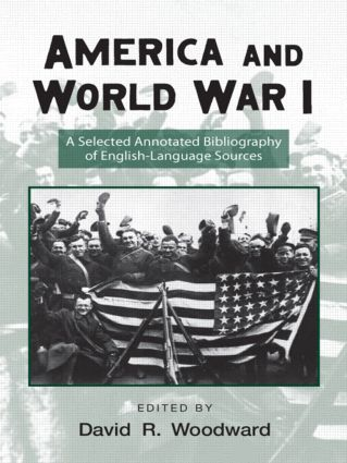 America and World War I: A Selected Annotated Bibliography of English-Language Sources, 2nd Edition (Hardback) book cover