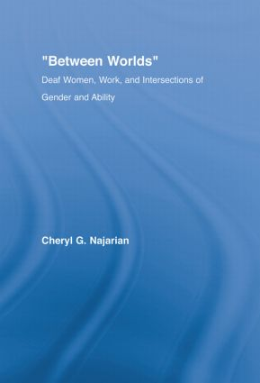 Between Worlds: Deaf Women, Work and Intersections of Gender and Ability, 1st Edition (Hardback) book cover