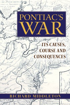 Pontiac's War: Its Causes, Course and Consequences, 1st Edition (Paperback) book cover