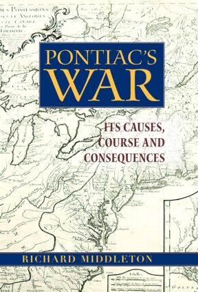 Pontiac's War: Its Causes, Course and Consequences, 1st Edition (Hardback) book cover