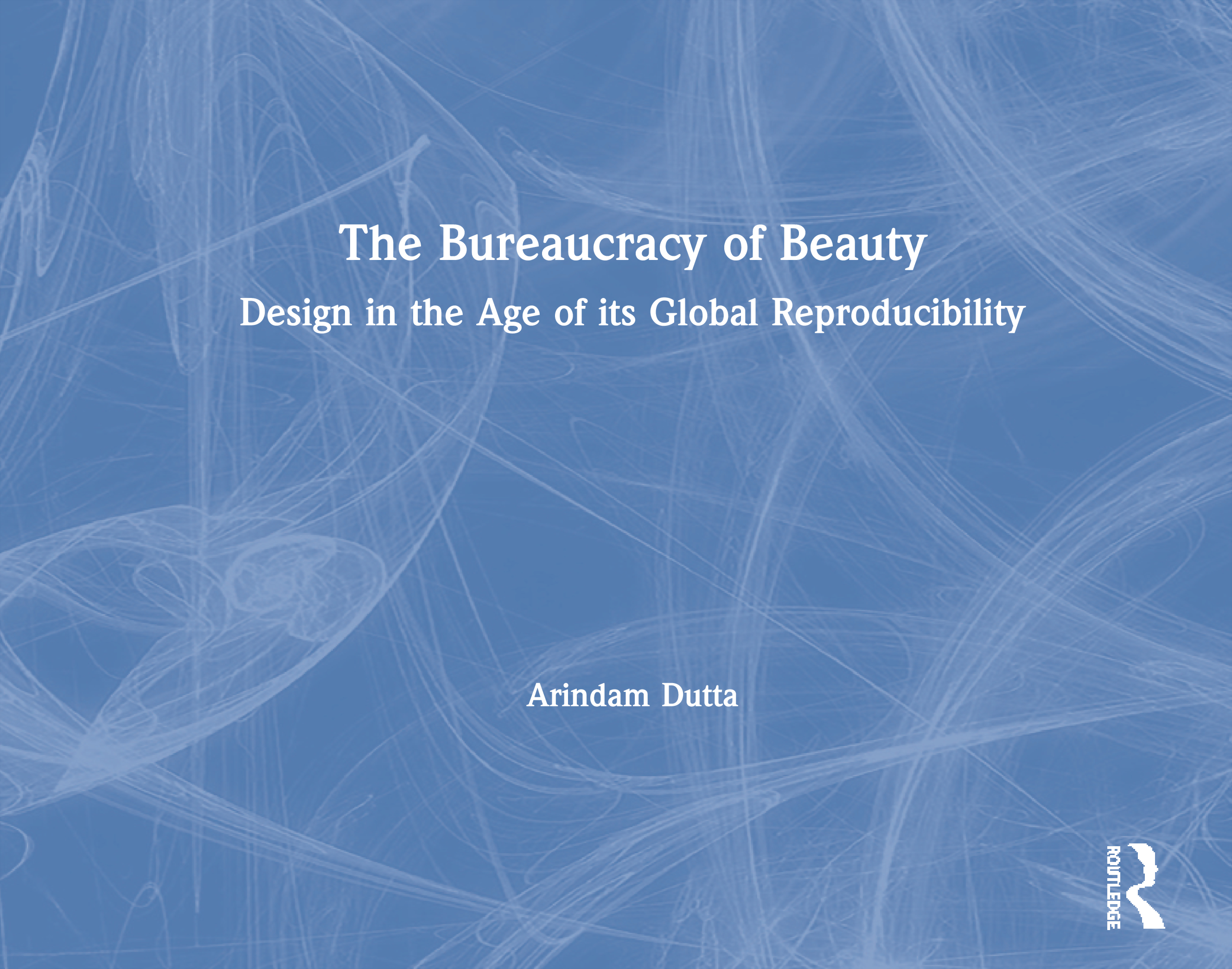 The Bureaucracy of Beauty: Design in the Age of its Global Reproducibility book cover