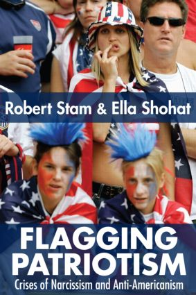 Flagging Patriotism: Crises of Narcissism and Anti-Americanism, 1st Edition (Paperback) book cover