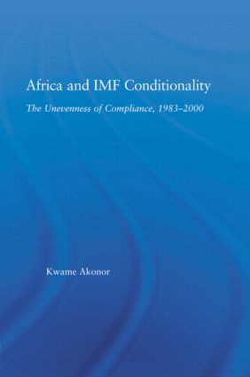 Africa and IMF Conditionality: The Unevenness of Compliance, 1983-2000, 1st Edition (Hardback) book cover