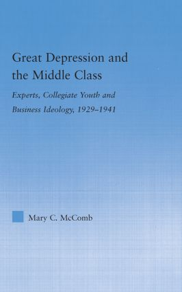 Great Depression and the Middle Class: Experts, Collegiate Youth and Business Ideology, 1929-1941, 1st Edition (Hardback) book cover