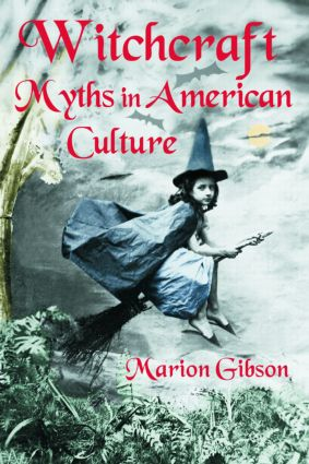 Witchcraft Myths in American Culture: 1st Edition (Paperback) book cover